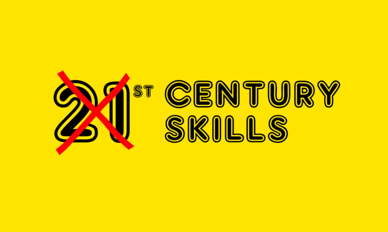 21st century skills – so last century!